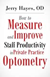 img - for How to Measure and Improve Staff Productivity in Private Practice Optometry book / textbook / text book