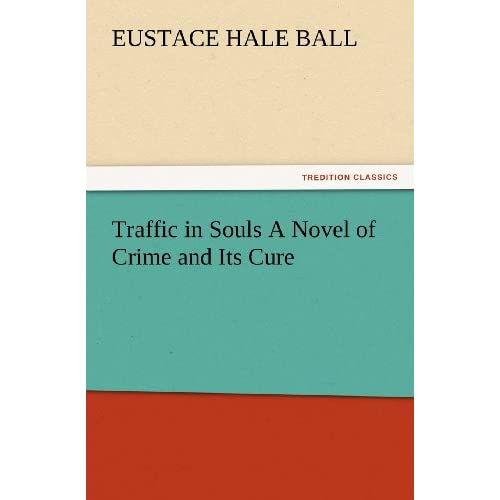 Traffic-in-Souls-A-Novel-of-Crime-and-Its-Cure-Eustace-Hale-Ball