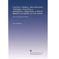 Cuentos, fabulas, descripciones, dialogos, maximas y apotegmas, epigramas y dichos agudos escogidos en sus obras: Con un discurso crtico
