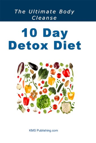 10 Day Detox Diet: Lose Weight, Gain Renewed Physical Vigour, Mental Alertness, Emotional Strength and An Improved Zest For Life With The 10 Day Detox Diet!