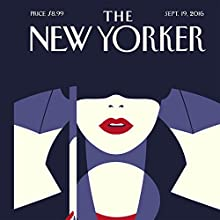 The New Yorker, September 19th 2016 (Nick Paumgarten, Jill Lepore, Alexandra Schwartz) Periodical by Nick Paumgarten, Jill Lepore, Alexandra Schwartz Narrated by Todd Mundt