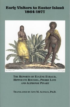 Early Vistors to Easter Island 1864-1877 The Reports of Eugene Eyraud, Hippolyte Roussel, Pierre Loti and Alphonse Pinar