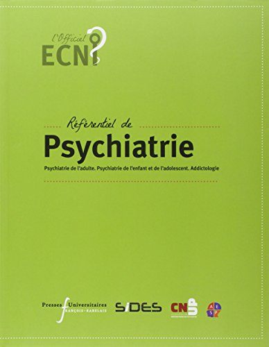 Référentiel de psychiatrie : Psychiatrie de l'adulte. Psychiatrie de l'enfant et de l'adolescent. Addictologie