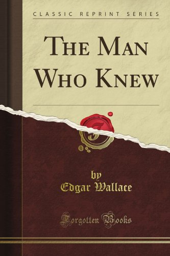 The Man Who Knew (Classic Reprint)