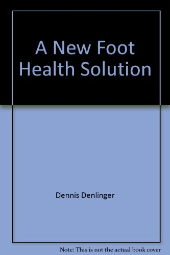 Book: A New Foot Health Solution - How to Help Heel Spurs, Plantar Fasciitis, Achilles Tendon, Flat Feet, Shin Splints and Foot Pain by Dennis Denlinger