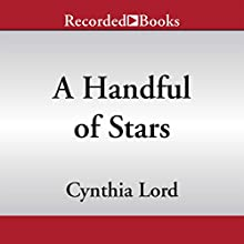 A Handful of Stars (       UNABRIDGED) by Cynthia Lord Narrated by Maria Cabezas