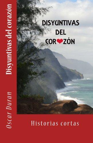 Disyuntivas del corazon: Historias cortas  [Duran, Mr Oscar M] (Tapa Blanda)