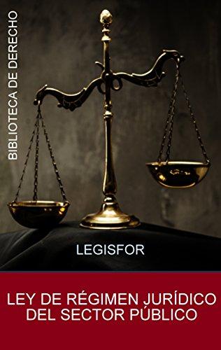 Ley de Régimen Jurídico del Sector Público: Ley 40/2015. Con índice sistemático