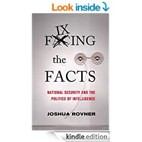 Fixing the Facts: National Security and the Politics of Intelligence (Cornell Studies in Security Affairs)