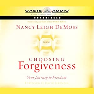 Choosing Forgiveness: Your Journey to Freedom | [Nancy Leigh DeMoss]