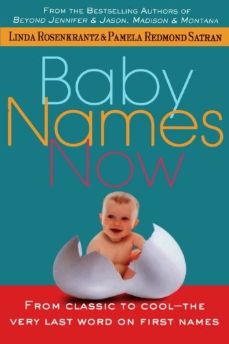 Baby Names Now: From Classic to Cool, the Very Last Word on First Names