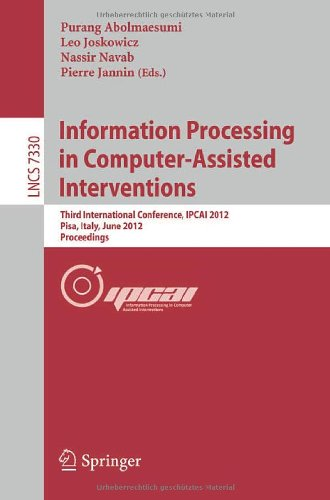 Information Processing in Computer Assisted Interventions: Third International Conference, IPCAI 2012, Pisa, Italy, June 27, 2012, Proceedings