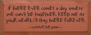 If there ever comes a day when we can't be together... - Winnie the Pooh Wooden Sign