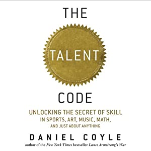 The Talent Code: Unlocking the Secret of Skill in Sports, Art, Music, Math, and Just About Anything book cover