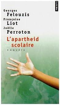 L\'apartheid scolaire : Enquête sur la ségrégation ethnique dans les collèges par Georges Felouzis