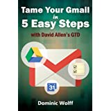 Tame Your Gmail in 5 Easy Steps with David Allen's GTD: 5-Steps to Organize Your Mail, Improve Productivity and...