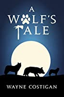 A Wolf's Tale [Kindle Edition]