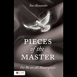 Pieces of the Master: For We Are All Masterpieces | [Sue Alexander]