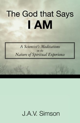 The God that Says I Am: A Scientist's Meditations on the ...