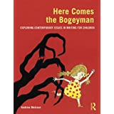 Here Comes the Bogeyman: Exploring contemporary issues in writing for childrenby Andrew Melrose