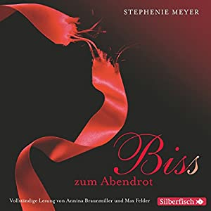 Bis(s) zum Abendrot (Twilight-Saga 3) Audiobook