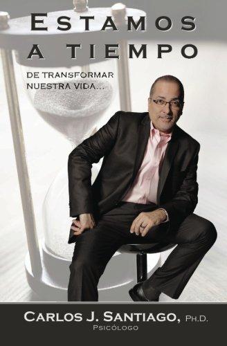 Estamos a Tiempo: de transformar nuestra vida...  [Santiago Ph.D., Carlos J.] (Tapa Blanda)