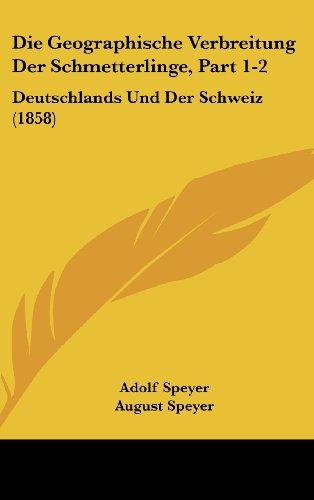 Die Geographische Verbreitung Der Schmetterlinge, Part 1-2: Deutschlands Und Der Schweiz (1858)