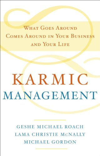 Karmic Management: What Goes Around Comes Around in Your Business and Your Life, by Geshe Michael Roach, Lama Christie McNally, Michael Go
