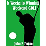 """6 Weeks to Winning Weekend Golf (Kindle Edition)By John F. Purner        Buy new: $3.99    Customer Rating:     First tagged """"golf swing"""" by John Purner """"John Purner"""""""
