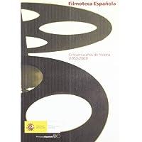 Filmoteca Española. Cincuenta años de historia 1953-2003
