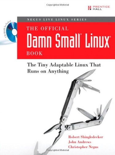 The Official Damn Small Linux Book: The Tiny Adaptable Linux That Runs on Anything (Negus Live Linux)
