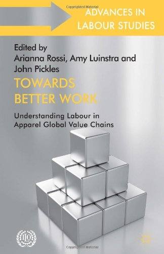 Towards Better Work: Understanding Labour in Apparel Global Value Chains (Advances in Labour Studies) PDF