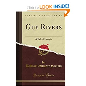 Guy Rivers: A Tale of Georgia (Classic Reprint) William Gilmore Simms