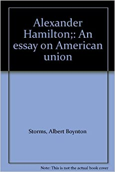 alexander hamiltons contribution to america essay Alexander hamilton was one of the first individuals to realize the american dream hamilton was a revolutionary thinker even compared to the men in his revolutionary cause.