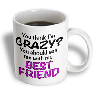 3Drose Mug_163920_2 You Think I'M Crazy You Should See Me With My Best Friend Hot Pink Ceramic Mug, 15-Ounce