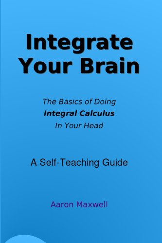Integrate Your Brain: How To Do Calculus In Your Head
