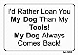 I'd Rather Loan You My Dog Than My Tools 7x10 Plastic Sign