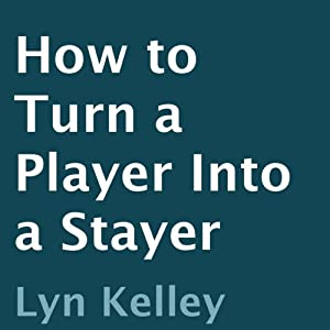 How to Turn a Player into a Stayer | [Lyn Kelley]
