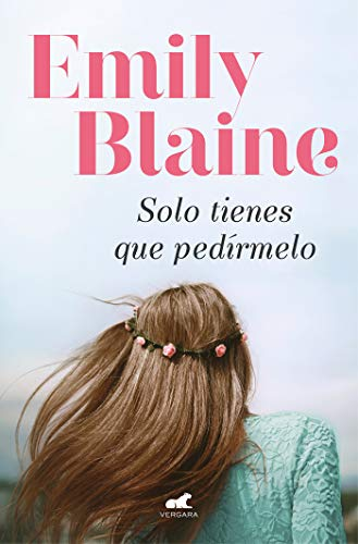 Solo tienes que pedírmelo / Your Second Life Begins When You Realize You Only Have One  [Blaine, Emily] (Tapa Blanda)