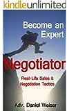 Become an Expert Negotiator: Real Life Sales & Negotiation Tactics (Professional Sales and Negotiation Strategies and Tactics Book 1)