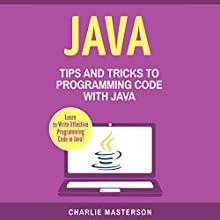 Java: Tips and Tricks to Programming Code with Java Audiobook by Charlie Masterson Narrated by JD Kelly