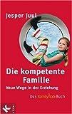 Die kompetente Familie: Neue Wege in der Erziehung. Das familylab-Buch - Jesper Juul