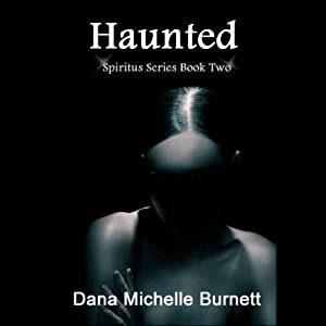 Haunted, a Paranormal Romance: Spiritus Series, Book 2 | [Dana Michelle Burnett]