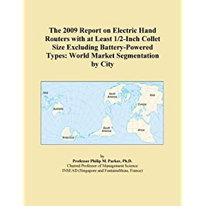 The 2011 Report on Electric Hand Routers with at Least 1/2-Inch Collet Size Excluding Battery-Powered Types: World Market Segmentation City