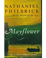 Mayflower: A Story of Courage, Community, and War [ MAYFLOWER: A STORY OF COURAGE, COMMUNITY, AND WAR ] by Philbrick, Nathaniel (Author) May-01-2007 [ Paperback ]
