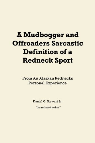 A Mudbogger and Offroaders Sarcastic Definition of a Redneck Sport: From an Alaskan Rednecks Personal Experience