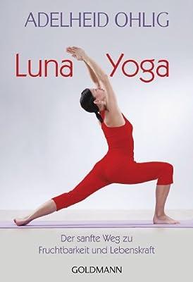 Luna-Yoga: Der sanfte Weg zu Fruchtbarkeit und Lebenskraft