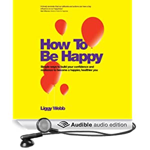How to Be Happy: How Developing Your Confidence Can Lead to a Happier, Healthier You (Unabridged)