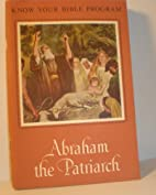 Abraham the Patriarch (Know Your Bible…