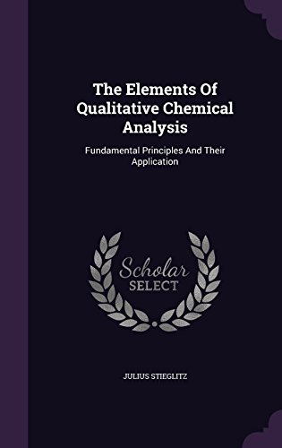 The Elements Of Qualitative Chemical Analysis: Fundamental Principles And Their Application